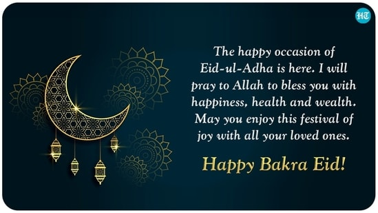 The happy occasion of Eid-ul-Adha is here. I will pray to Allah to bless you with happiness, health and wealth. May you enjoy this festival of joy with all your loved ones. Happy Bakra Eid!