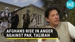 AFGHANS RISE IN ANGRY AGAINST PAK AND THE TALIBAN