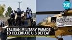 Taliban military parade to celebrate US defeat