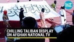 Chilling Taliban display on Afghan national TV