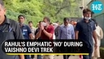 வைஷ்ணோ தேவி ட்ரெக்கில் ராகுலின் உத்வேகம் 'இல்லை'