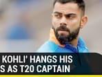 'KING KOHLI' HANGS HIS BOOTS AS T20 CAPTAIN