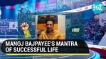 MANOJ BAJPAYEE'S MANTRA OF SUCCESSFUL LIFE