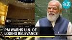 PM WARNS U.N. OF LOSING RELEVANCE