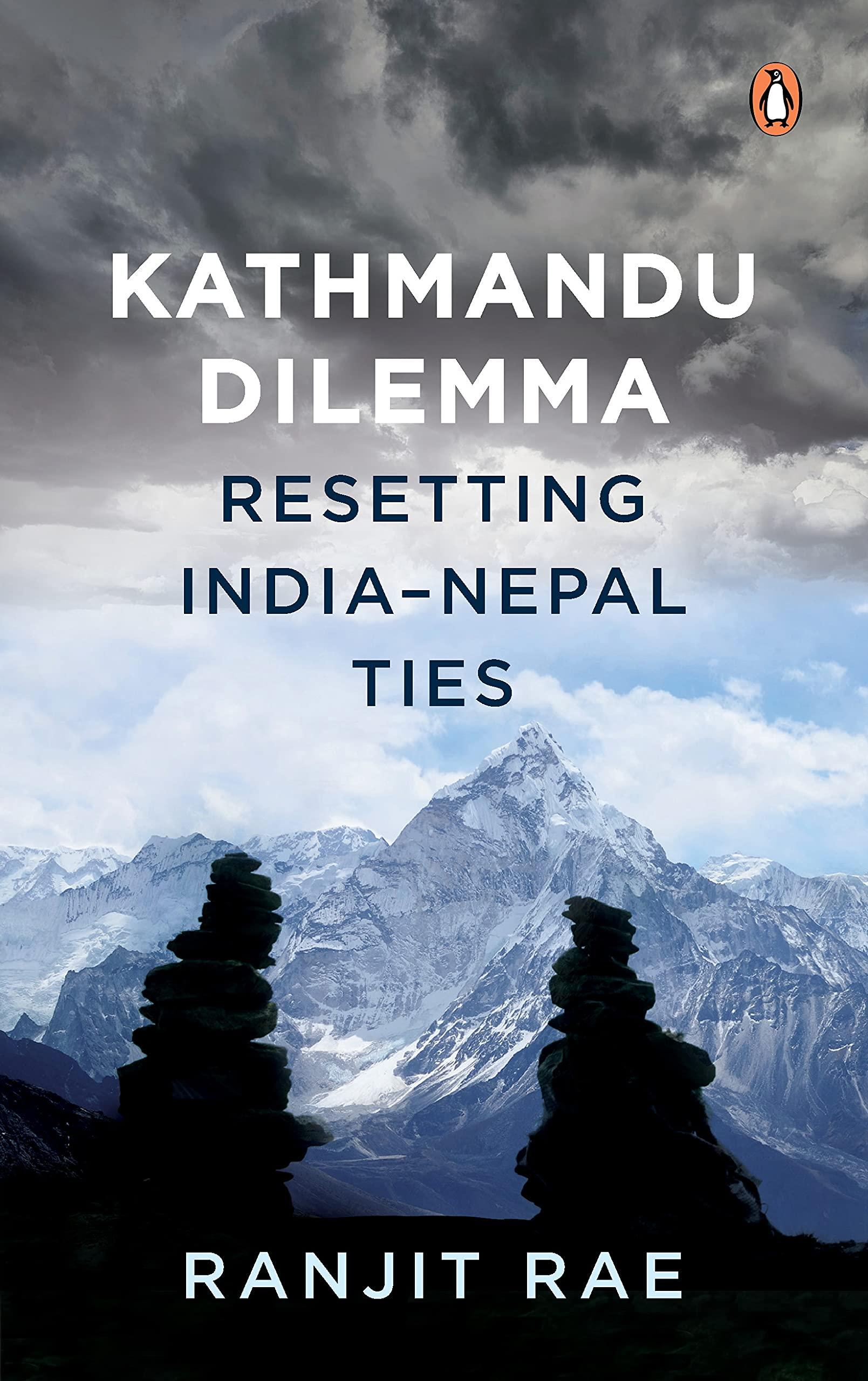 Kathmandu Dilemma: Resetting India-Nepal ties