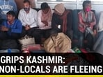 FEAR GRIPS KASHMIR: WHY NON-LOCALS ARE FLEEING