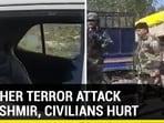 ANOTHER TERROR ATTACK IN KASHMIR, CIVILIANS HURT