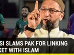'What does Islam have to do with cricket?:' Owaisi slams Pak Minister for remark on T-20 win against India