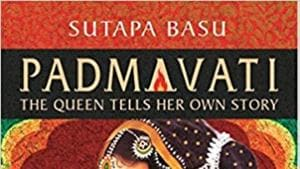 Author Sutapa Basu's latest, Padmavati: The Queen Tells Her Own Story, revolves around the life of Queen Padmini.