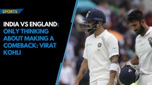 India vs England: Only thinking about making a comeback: Virat Kohli