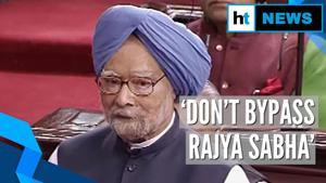 'Don't misuse money bills, consult Rajya Sabha more': Manmohan Singh