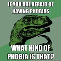 This one is dedicated to all those with a phobia.