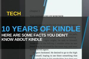 It's been 10 years since Kindle launched. Here are 7 things you may...