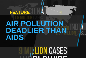 Air pollution is deadlier than AIDS, TB and malaria combined