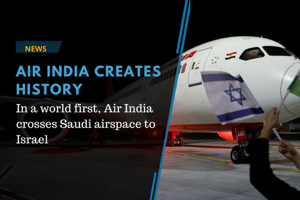 In a world first, India's national carrier, Air India, flew to Israel...