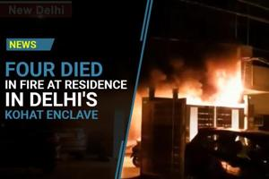 Four people died after fire broke out in a house at Delhi's Kohat...