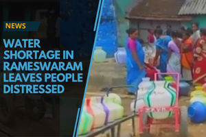 A village in Tamil Nadu's Rameswaram is facing severe water crisis as...