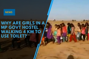 Why are girls in a MP govt hostel walking 4 km to use toilet?