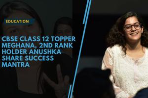 Watch: CBSE Class 12 topper Meghna Srivastava, 2nd rank holder Anoushka...