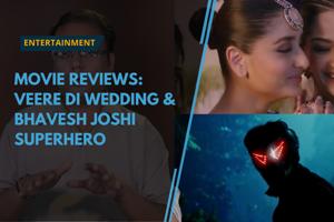 Movie Reviews: Veere Di Wedding And Bhavesh Joshi Superhero