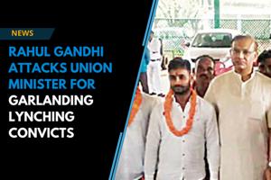 Rahul Gandhi attacks Union minister Jayant Sinha for garlanding lynching...