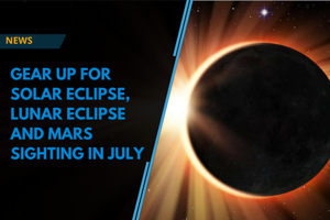 This July, gear up for a solar eclipse, lunar eclipse and a Mars sighti...