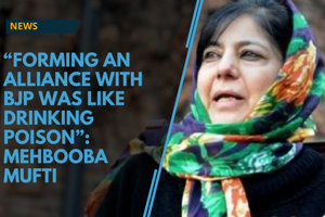 """Forming an alliance with BJP was like drinking poison"": Mehbooba Mufti"