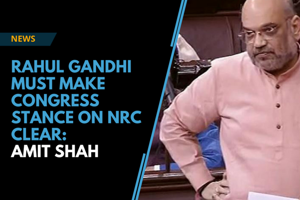 Rahul Gandhi must make Congress's stance on NRC clear: Amit Shah