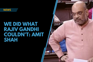 We did what Rajiv Gandhi could not: Amit Shah on NRC