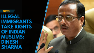 Illegal immigrants snatch the rights of Indian Muslims: Dinesh Sharma