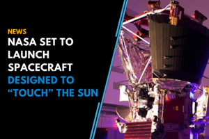 """NASA set to launch Parker Solar Probe to """"touch"""" the Sun"""