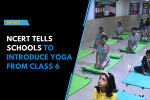 NCERT tells schools to introduce Yoga from class 6