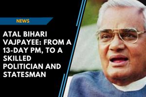 Watch: Reliving Atal Bihari Vajpayee's big moments