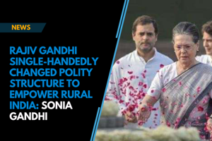 Rajiv Gandhi single-handedly changed polity structure to empower rural India:...