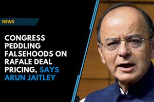 Congress peddling falsehoods on Rafale deal pricing, says Arun Jaitley