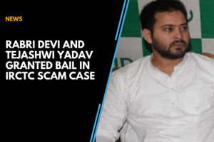 Rabri Devi and Tejashwi Yadav granted bail in IRCTC scam case