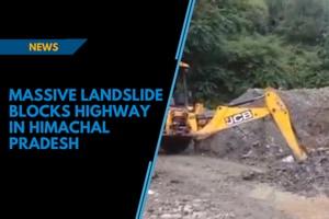 Massive landslide blocks highway in Himachal Pradesh
