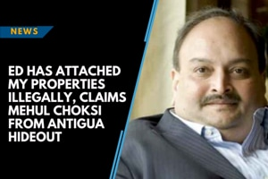 ED has attached my properties illegally, claims Mehul Choksi from Antigua...