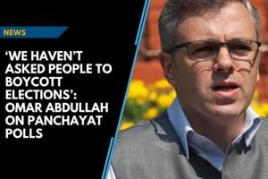 'We haven't asked people to boycott elections': Omar Abdullah on Panchayat...