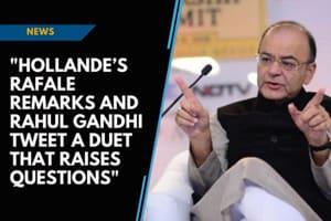 Hollande's remark and Rahul's tweet a duet that raise questions: Arun J...
