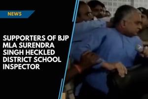Supporters of BJP MLA Surendra Singh heckled District School Inspector