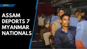Assam deports 7 Myanmar nationals