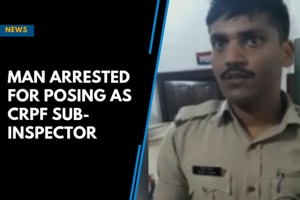 Man arrested for posing as CRPF Sub-Inspector