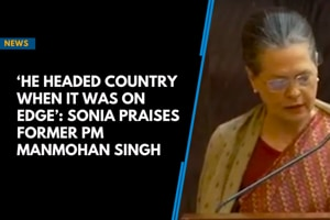 'He headed country when it was on edge': Sonia praises Manmohan Singh