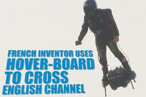 Stunning visuals: French inventor uses hover-board to cross English Cha...