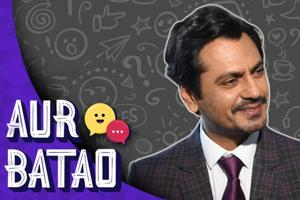 Nawazuddin Siddiqui on why he prefers to play romantic roles I AUR BATAO