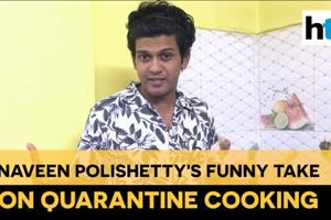 Watch actor Naveen Polishetty's funny take on quarantine cooking