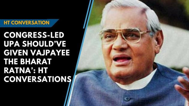 HT Conversations: Congress-led UPA should've given Vajpayee the Bharat Ratna'
