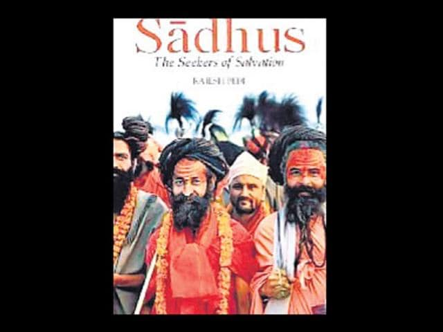 Rahul Jayaram,Sadhus: The Seekers of Salvation,Rajesh Bedi