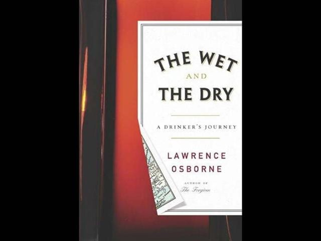 The-wet-and-the-dry-a-drinker-s-journey-by-Lawrence-Osborne